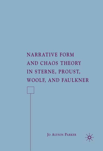 Narrative Form and Chaos Theory in Sterne, Proust, Woolf, and Faulkner