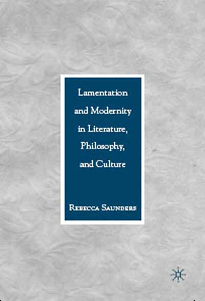 Lamentation and Modernity in Literature, Philosophy, and Culture