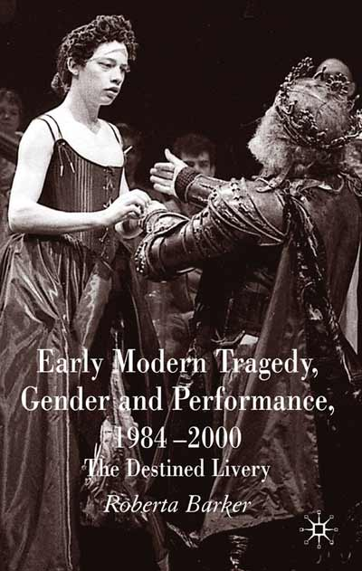 Early Modern Tragedy, Gender and Performance, 1984-2000