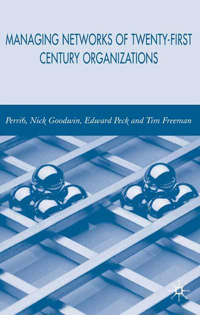 Managing Networks of Twenty-First Century Organisations