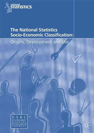 The National Statistics Socio-Economic Classification: Origins, Development and Use