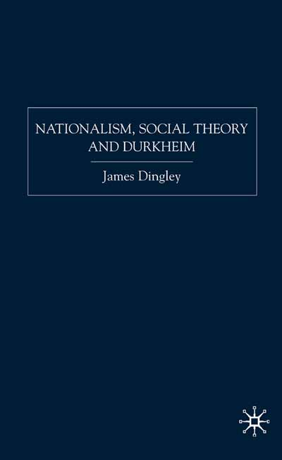 Nationalism, Social Theory and Durkheim
