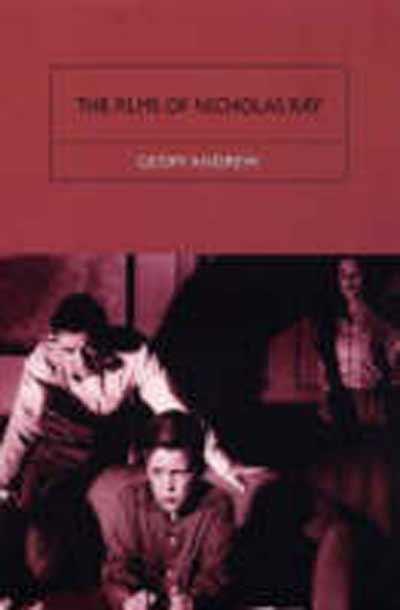 The Films of Nicholas Ray: The Poet of Nightfall