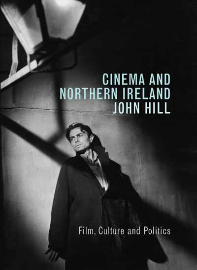 Cinema and Northern Ireland: Film, Culture and Politics