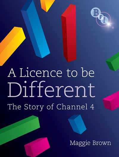 A Licence to be Different: The Story of Channel 4