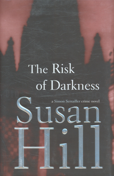 A Simon Serrailler Crime Novel The Risk Of Darkness By Susan Hill