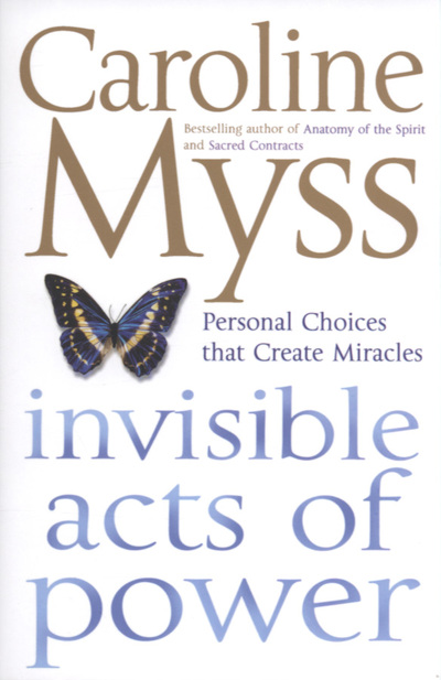 Invisible acts of power: personal choices that create miracles by ...