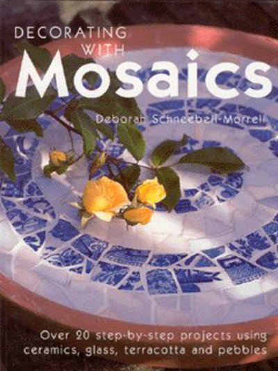 Decorating with mosaics: over 20 step-by-step projects using ceramics, glass
