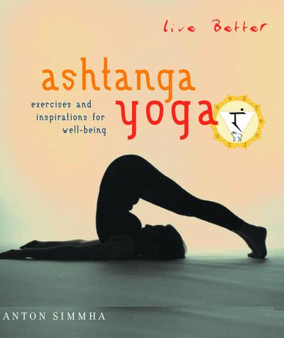 live better ashtanga yoga exercises and inspirations for