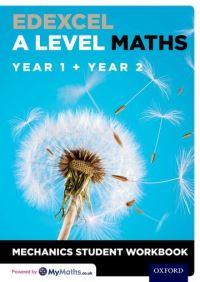 Edexcel A level maths. Year 1 + Year 2 Mechanics student workbook