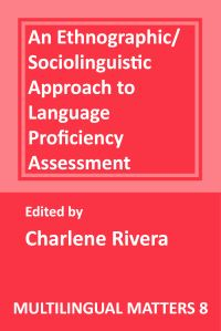 Jacket Image For: An Ethnographic-Sociolinguistic Approach to Language Proficiency Assessment