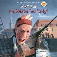 Jacket Image For: What Was the Boston Tea Party?