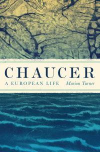 Chaucer : A European Life