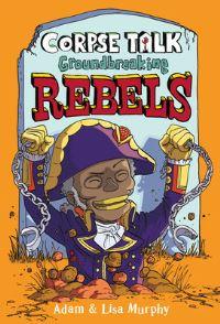 Jacket Image For: Corpse Talk: Groundbreaking Rebels