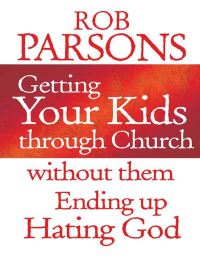 Jacket image for Getting your Kids Through Church Without Them Ending Up Hati