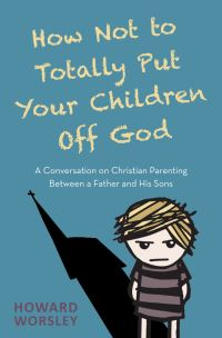 Jacket image for How Not to Totally Put Your Children Off God