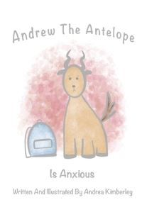Jacket Image For: Andrew The Antelope Is Anxious