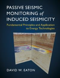 Passive seismic monitoring of induced seismicity