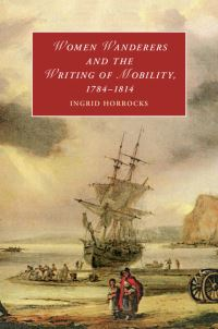Women wanderers and the writing of mobility, 1784-1814