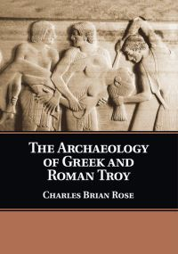 The archaeology of Greek and Roman Troy