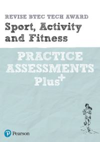 Jacket Image For: Revise BTEC Tech Award Sport, Activity and Fitness Practice Assessments Plus
