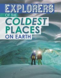 Jacket Image For: Explorers of the coldest places on Earth
