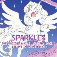Jacket Image For: Sparkles, the magical white unicorn