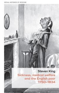 Sickness, medical welfare and the English poor, 1750-1834
