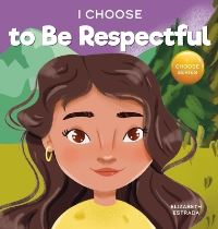 Jacket Image For: I Choose to Be Respectful