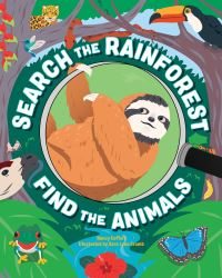 Jacket Image For: Search the Rainforest, Find the Animals