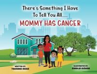 Jacket Image For: There's Something I Have To Tell You All...Mommy Has Cancer!