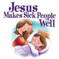 Jacket image for Jesus Makes Sick People Well