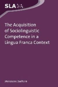 Jacket Image For: The Acquisition of Sociolinguistic Competence in a Lingua Franca Context