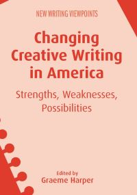 Jacket Image For: Changing Creative Writing in America