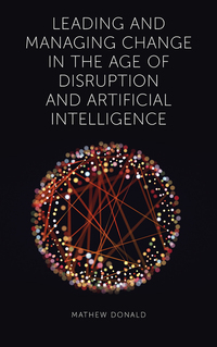 Jacket image for Leading and Managing Change in the Age of Disruption and Artificial Intelligence