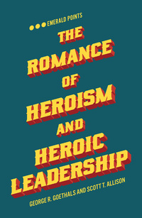 Jacket image for The Romance of Heroism and Heroic Leadership