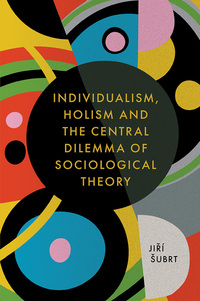 Jacket image for Individualism, Holism and the Central Dilemma of Sociological Theory