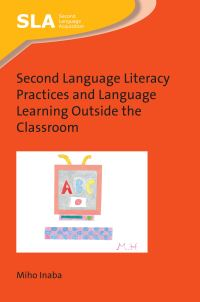Jacket Image For: Second Language Literacy Practices and Language Learning Outside the Classroom