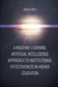Jacket image for A Machine Learning, Artificial Intelligence Approach to Institutional Effectiveness in Higher Education