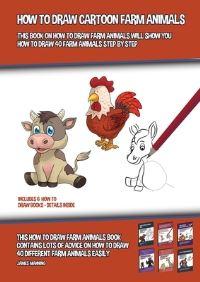 Jacket Image For: How to Draw Cartoon Farm Animals (This Book on How to Draw Farm Animals Will Show You How to Draw 40 Farm Animals Step by Step)
