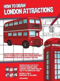Jacket Image For: How to Draw London Attractions (This How to Draw London Attractions Book Will be Very Useful if You Would Like to Learn How to Draw London Bridge, London Monuments or Any Major London Attractions)