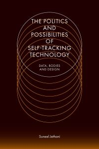 Jacket image for The Politics and Possibilities of Self-Tracking Technology