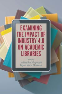 Jacket image for Examining the Impact of Industry 4.0 on Academic Libraries
