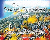 Jacket Image For: The Young Explorers Guide To Coral Reef Creatures
