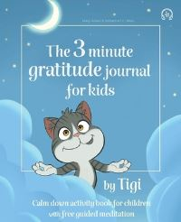 Jacket Image For: The 3 minute gratitude journal for kids by Tigi. Calm down activity book for children with free guided meditation.