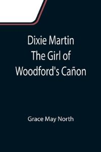 Jacket Image For: Dixie Martin The Girl of Woodford's Cañon