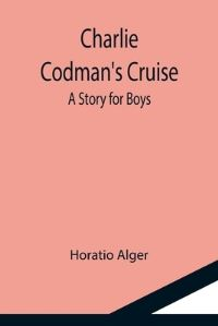 Jacket Image For: Charlie Codman's Cruise; A Story for Boys