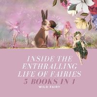 Jacket Image For: Inside the Enthralling Life of Fairies