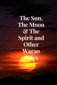 Jacket Image For: The Sun, The Moon & The Spirit and Other Warao Tales