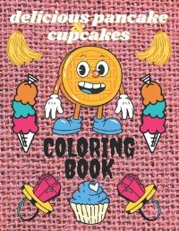 Jacket Image For: delicious pancakes & cupcakes coloring book